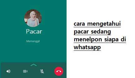 Cara Mengetahui Pacar Sedang Menelpon Siapa di Whatsapp