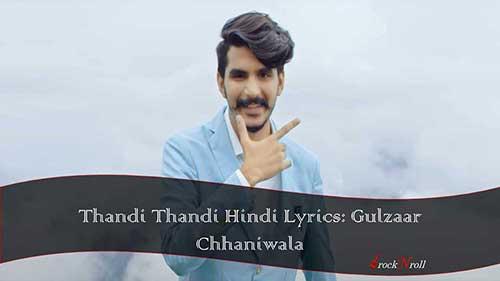 Thandi-Thandi-Hindi-Lyrics-Gulzaar-Chhaniwala