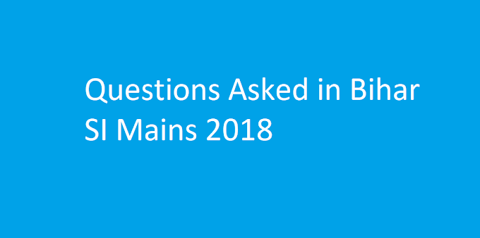 Questions Asked in Bihar SI Mains 2018