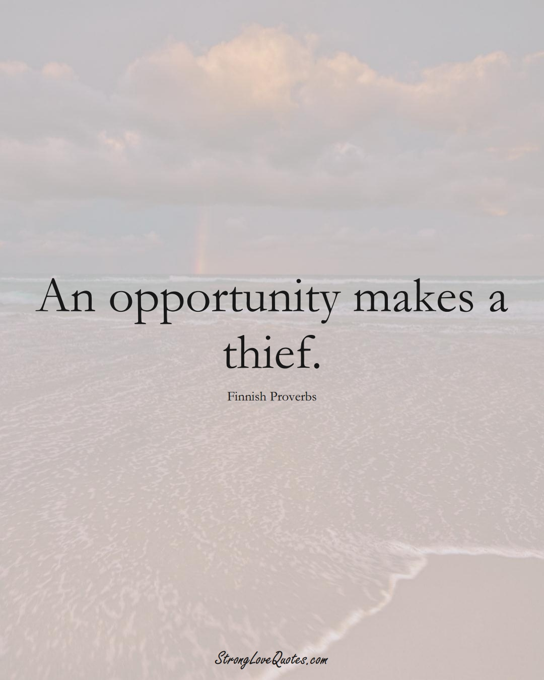 An opportunity makes a thief. (Finnish Sayings);  #EuropeanSayings