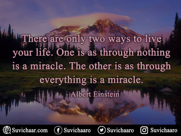There Are Only Two Ways To Live Your Life. One Is As Through Nothing Is A Miracle. The Other Is As Through Everything Is A Miracle. - Albert Einstein .jpg