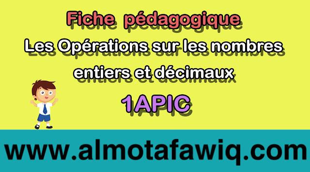 Fiche pédagogique : Les Opérations sur les nombres entiers et décimaux 1APIC