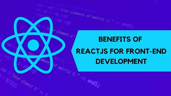 Benefits of React JS for Front-End Development