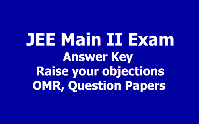 JEE Main II Answer Key, Raise your objections, OMR, Question Papers 2019 on jeemain.nic.in