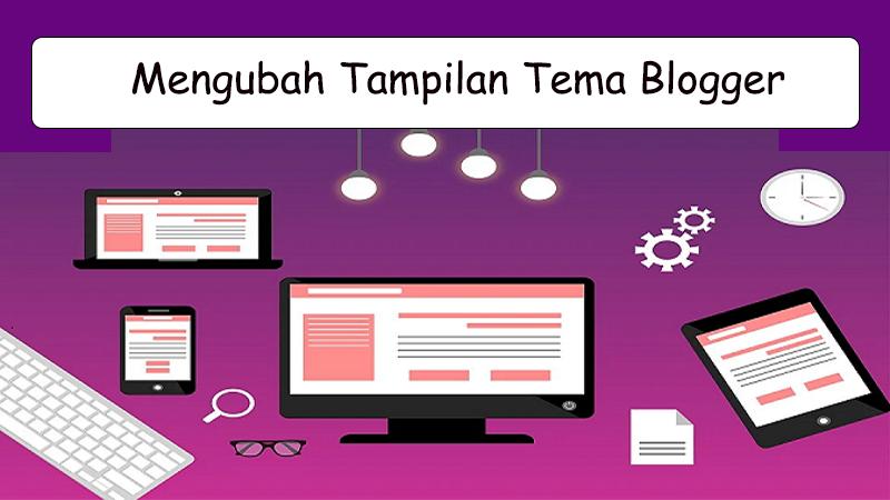 Cara Mengubah Tampilan Tema (Template) untuk Blog