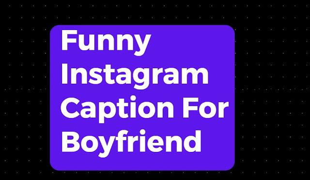 funny instagram caption for boyfriend
