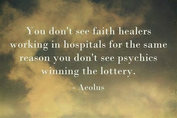 Funny Atheist Quote - You don't see faith healers working in hospitals for the same reason you don't see psychics winning the lottery
