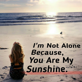 Im Not alone Because You Are My Sunshine Wallpaer,Im Not alone Because You Are My Sunshine Whatsapp Image