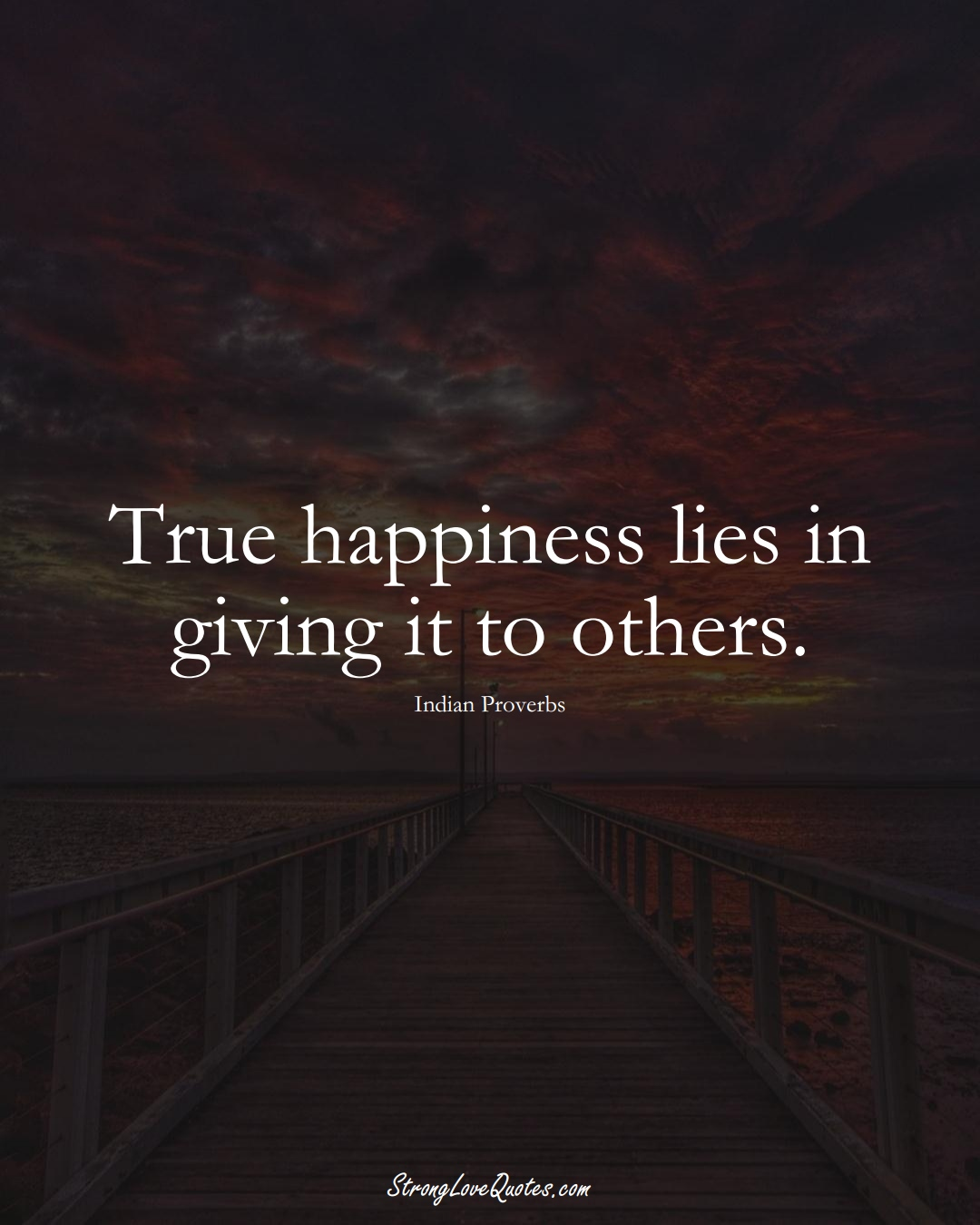 True happiness lies in giving it to others. (Indian Sayings);  #AsianSayings
