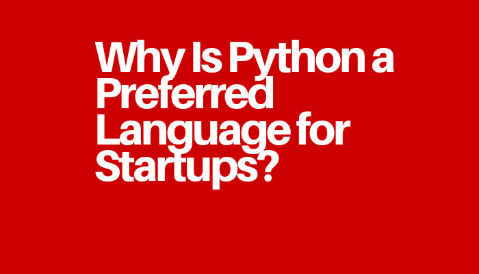 Why Is Python a Preferred Language for Startups?