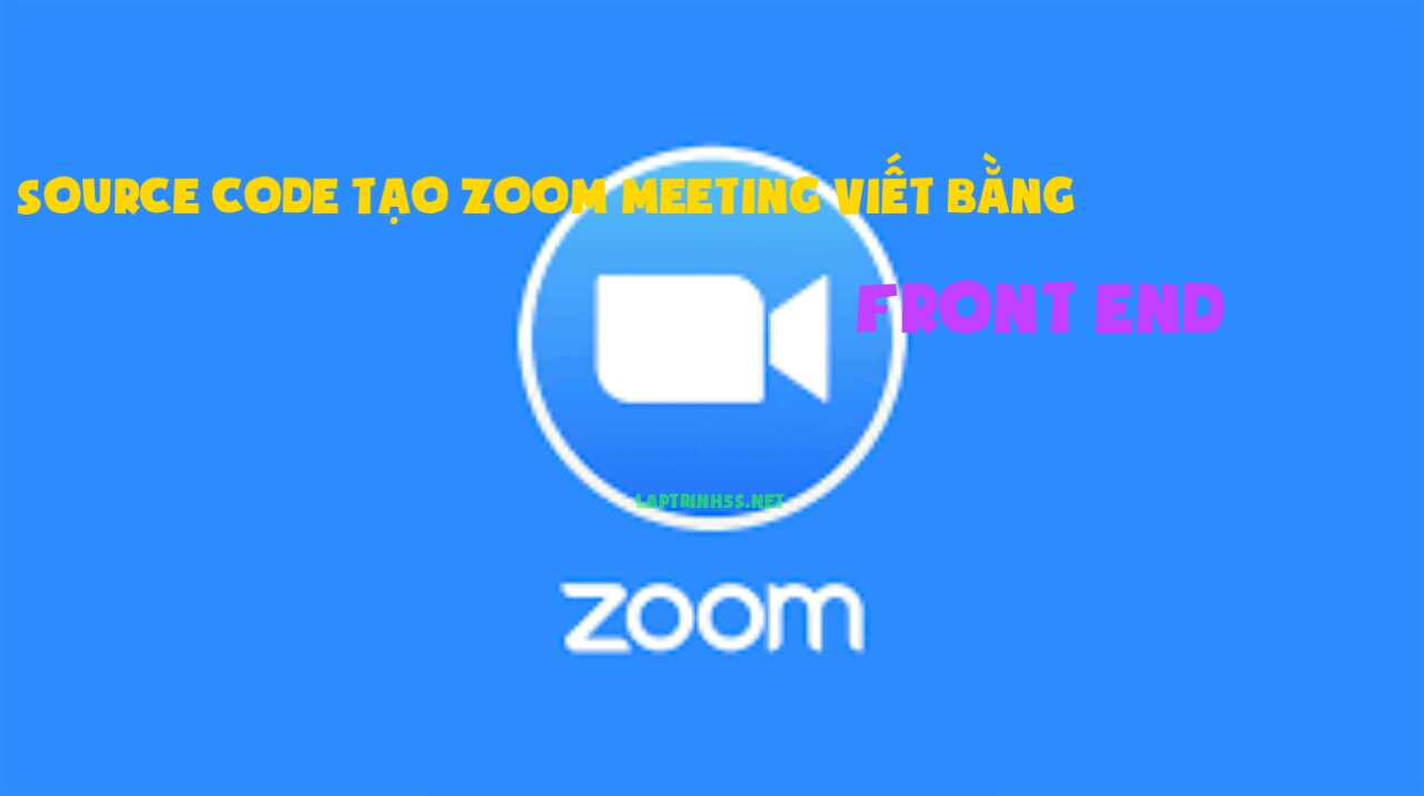 Source code tao app giong zoom meeting viet bang front end