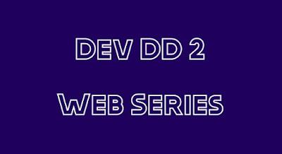 Dev DD 2 Web Series