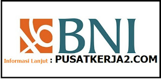 Lowongan Kerja SMA BUMN Februari 2020 PT BNI (Persero)