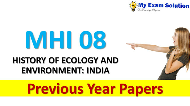 MHI 08 HISTORY OF ECOLOGY AND ENVIRONMENT: INDIA Previous Year Papers