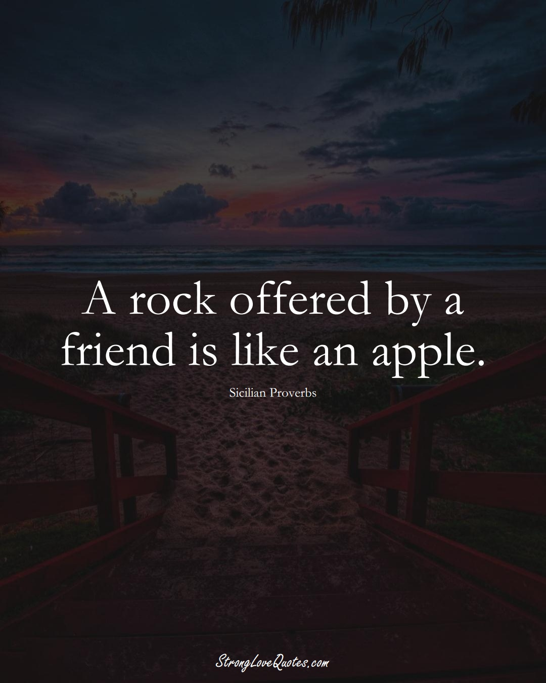 A rock offered by a friend is like an apple. (Sicilian Sayings);  #EuropeanSayings
