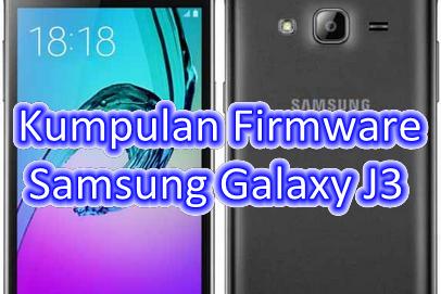 Kumpulan Firmware Samsung Galaxy J3