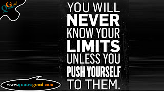 you will Never Know your limits Unless you PUSH YOURSELF - Motivational quote from quotesgood.com
