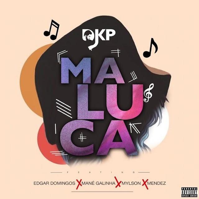 DJ KP ft. Edgar Domingos, Mané Galinha, Mylson & Mendez - Maluca (Tarraxinha)