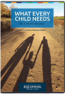 Equipping Families to Stand:  What Every Child Needs in a Mom and Dad