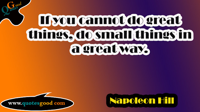 start your day quotes - If you cannot do great things, do small things in a great way.