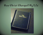 How Christ Changed My Life!