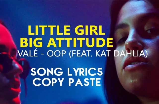 Here are the easy copy-paste text format lyrics of Little Girl Big Attitude Woop song. VALÉ - oop (feat. Kat Dahlia) are the singers of this song and it's released in 2021.