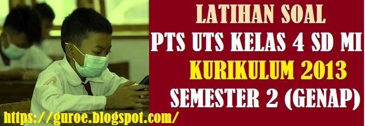 Latihan Soal UTS PTS KELAS 4 SD MI Kurikulum 2013 Semester 2 (Genap) Tahun 2022 - 2023