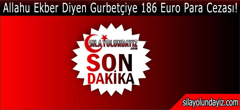 Allahu Ekber Diyen Gurbetçiye 186 Euro Para Cezası!
