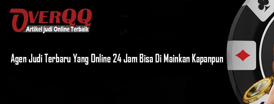 Agen Judi Terbaru Yang Online 24 Jam Bisa Di Mainkan Kapanpun