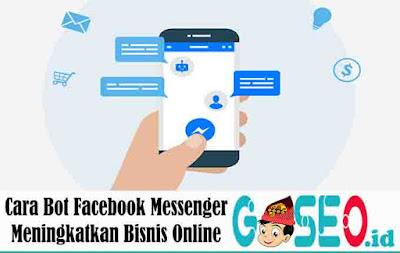 Cara Bot Facebook Messenger Meningkatkan Bisnis Online