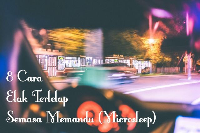 8 Cara Elak Terlelap Semasa Memandu (Microsleep)