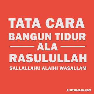 Tips Tata Cara Bangun Tidur Ala Rasulullah SAW,  ini dia Amalan-Amalan  dan sunnah Rasul yang dilakukan oleh Nabi kita Muhammad SAW Saat Bangun Tidur