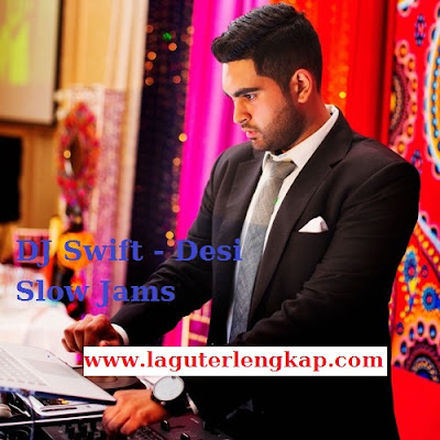 DJ Swift - Desi Slow Jams Terbaru India
