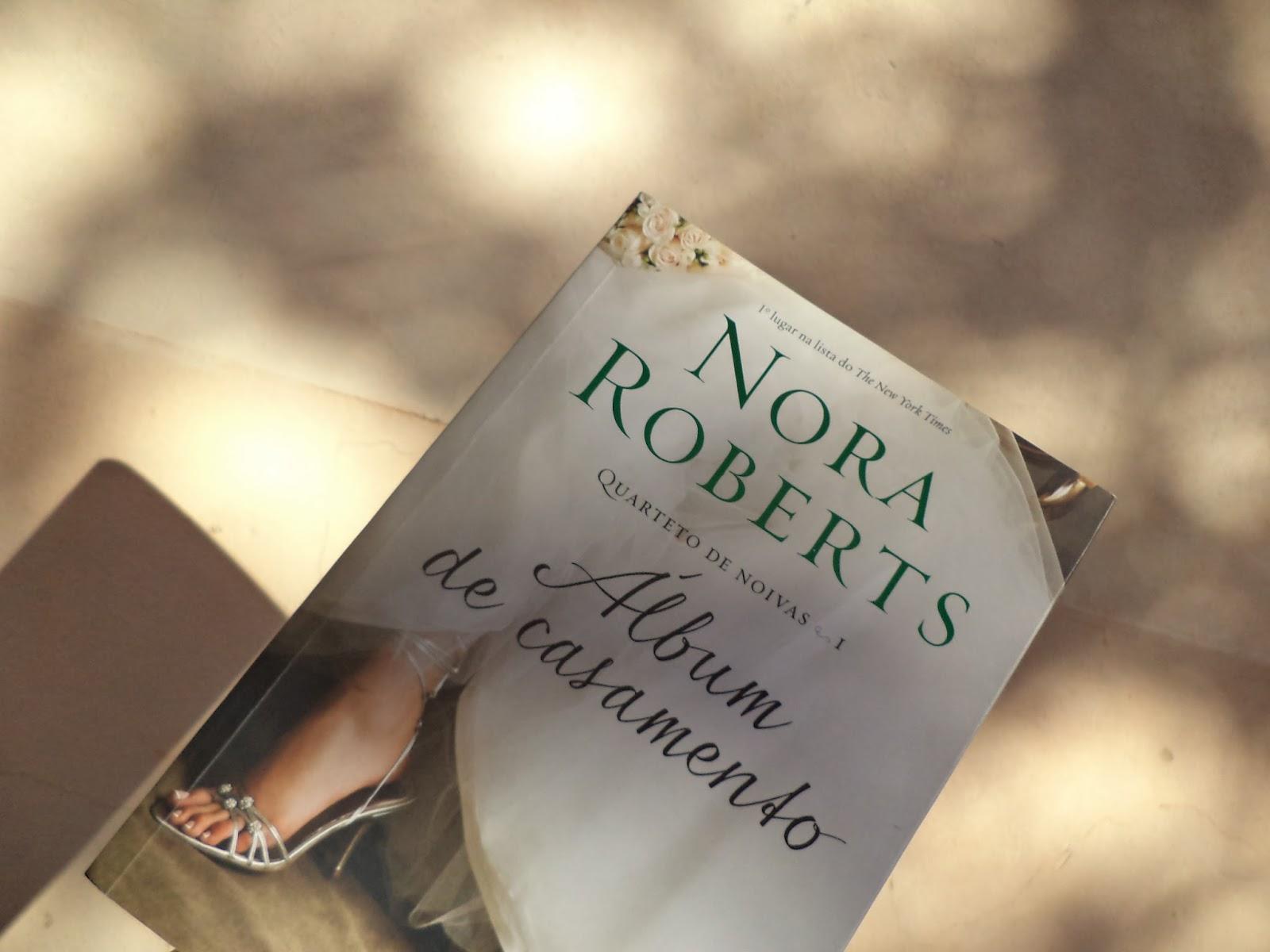 RESENHA: ÁLBUM DE CASAMENTO - NORA ROBERTS ( QUARTETO DE NOIVAS #1 )