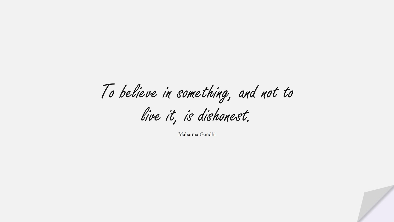 To believe in something, and not to live it, is dishonest. (Mahatma Gandhi);  #ShortQuotes