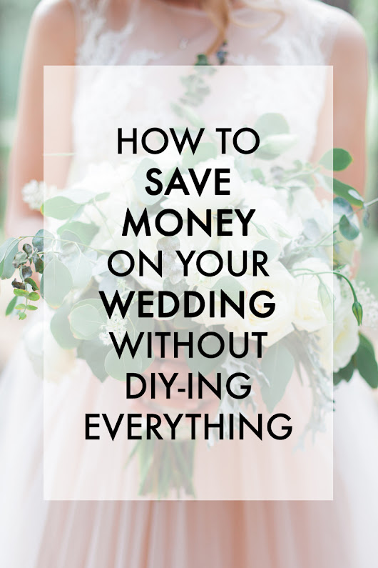 How to Save Money on Your Wedding (without DIYing Everything)