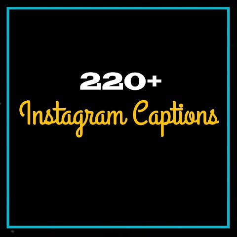 220+ Instagram Captions For Your Instagram Photos 2019