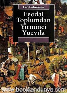 Leo Huberman - Feodal Toplumdan Yirminci Yüzyıla