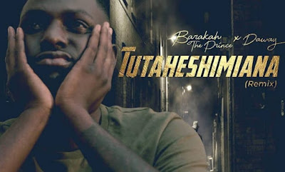 AUDIO | Barakah The Prince x Da Way _ Tutaheshimiana Remix MP3 | DOWNLOAD