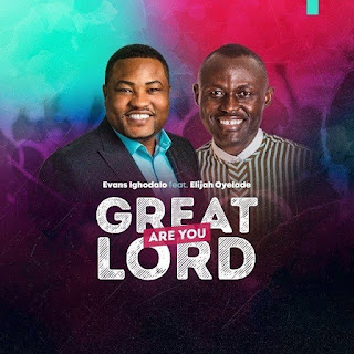 Evans Ighodalo Feat Elijah Oyelade - Great Are You Lord