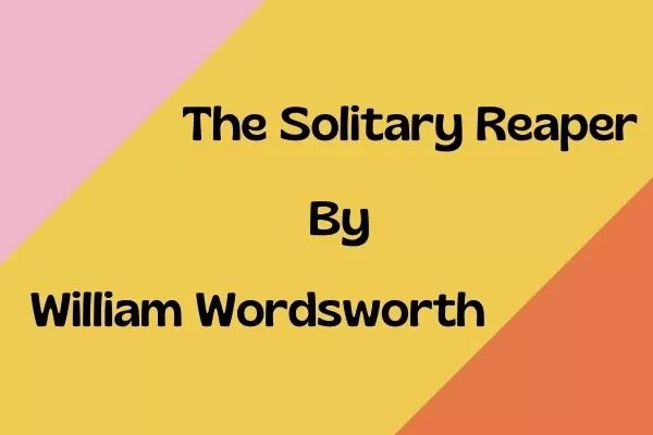 The Solitary Reaper by William Wordsworth