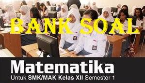 Bank Soal Matematika SMK Kelas 12 Semester 1 Kurikulum 2013