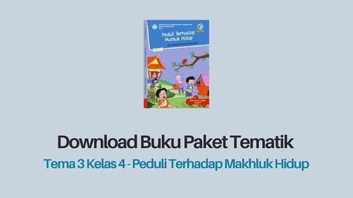 Download Buku Tema 3 Kelas 4 Peduli Terhadap Makhluk Hidup