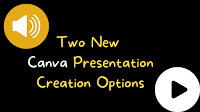 Two Cool New Presentation Creation Options in Canva