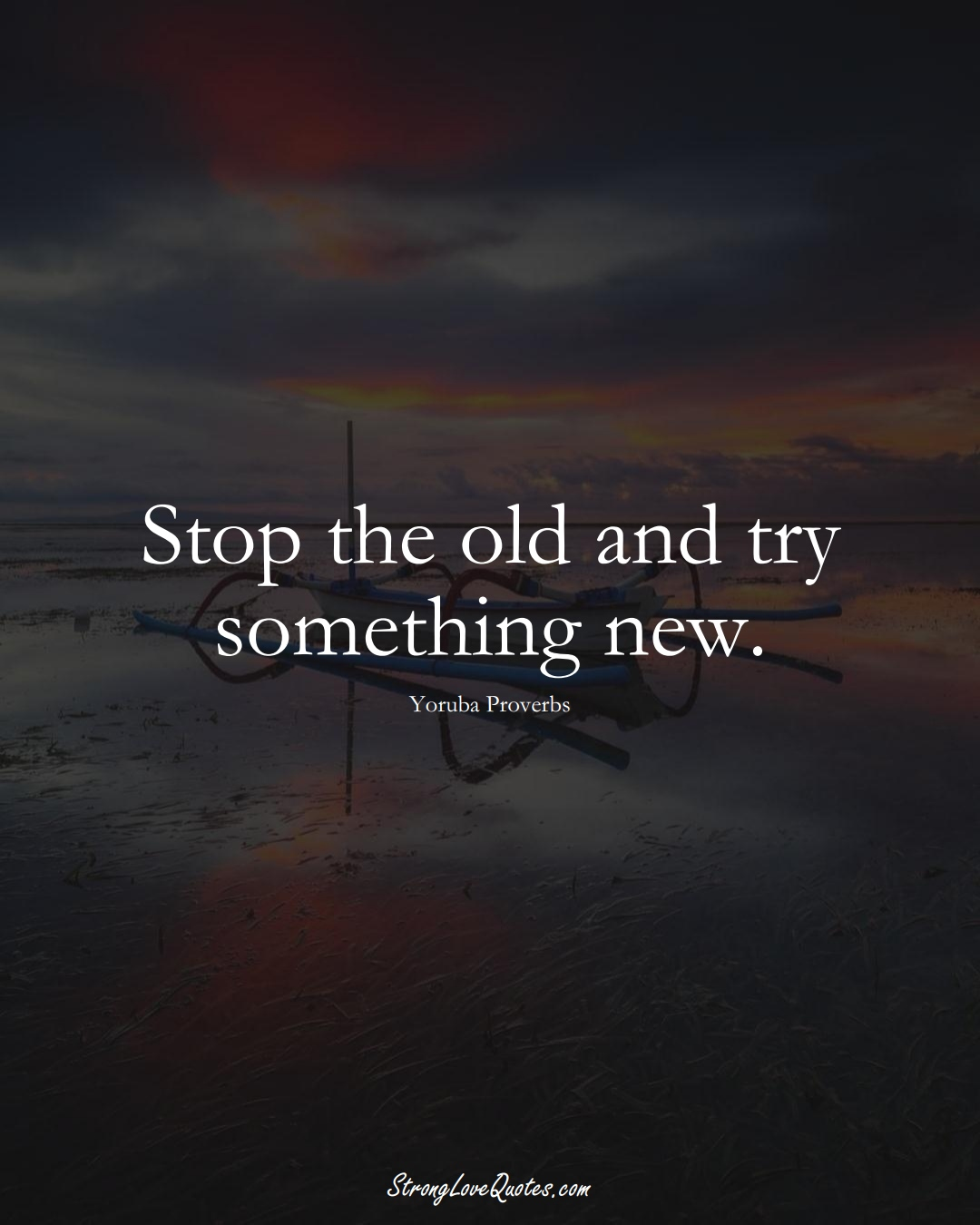 Stop the old and try something new. (Yoruba Sayings);  #aVarietyofCulturesSayings