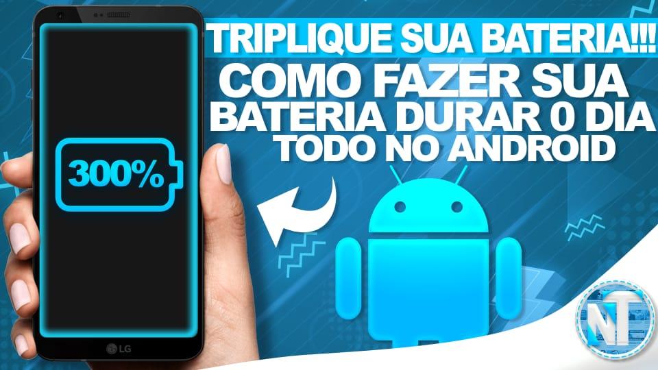 TRIPLIQUE SUA BATERIA!! Como fazer sua BATERIA durar o dia todo no Android