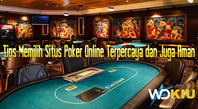 Tips Memilih Situs Poker Online Terpercaya dan Juga Aman