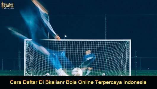 Cara Daftar Di Bkalianr Bola Online Terpercaya Indonesia