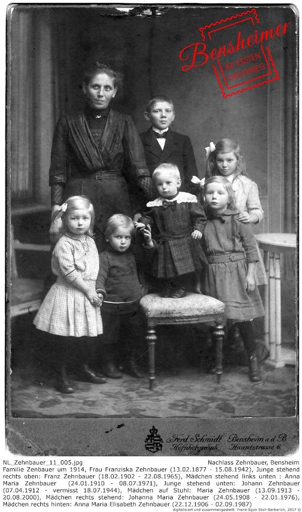 NL_Zehnbauer_11_005.jpg; Nachlass Zehnbauer, Bensheim; Familie Zenbauer um 1914, Frau Franziska Zehnbauer (13.02.1877 - 15.08.1942), Junge stehend rechts oben: Franz Zehnbauer (18.02.1902 - 22.08.1965), Mädchen stehend links unten : Anna Maria Zehnbauer  (24.01.1910 - 08.07.1971), Junge stehend unten: Johann Zehnbauer (07.04.1912 - vermisst 18.07.1944), Mädchen auf Stuhl: Maria Zehnbauer (13.09.1913 - 20.08.2000), Mädchen rechts stehend: Johanna Maria Zehnbauer (24.05.1908 - 22.01.1976), Mädchen rechts hinten: Anna Maria Elisabeth Zehnbauer (22.12.1906 - 02.09.1987); digitalisiert und zusammengestellt: Frank-Egon Stoll-Berberich 2017 ©