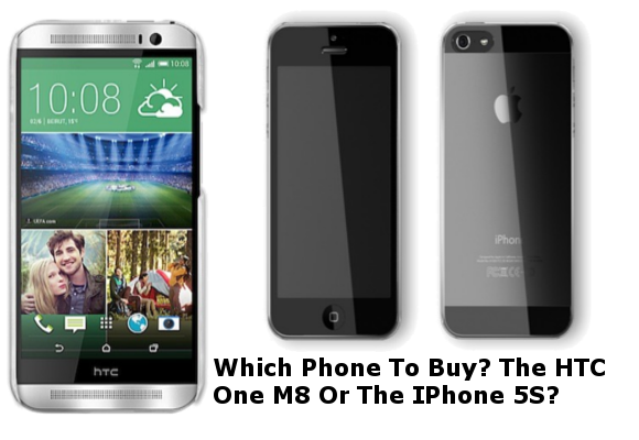Which Phone To Buy? The HTC One M8 Or The IPhone 5S?